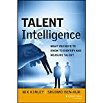 Talent Intelligence: What You Need to Know to Identify and Measure Talent | Nik Kinley,Shlomo Ben-Hur