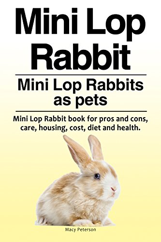 Mini Lop Rabbits pets. Mini Lop Rabbit book for diet, housing, care, costs, health, pros and cons. Mini Lop Rabbits Owner's (Mini Lop Rabbit)