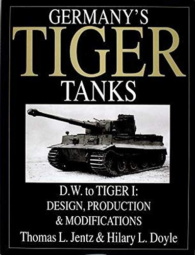 Germany's Tiger Tanks D.W. to Tiger I: Design, Production & Modifications