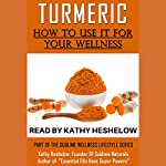 Turmeric: How to Use It for Your Wellness | Kathy Heshelow