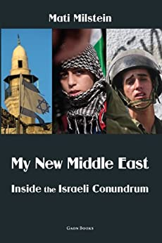 My New Middle East: Inside the Israeli Conundrum by [Milstein, Mati]