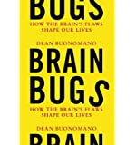 (Brain Bugs: How the Brain's Flaws Shape Our Lives) By Buonomano, Dean (Author) Hardcover on 11-Jul-2011