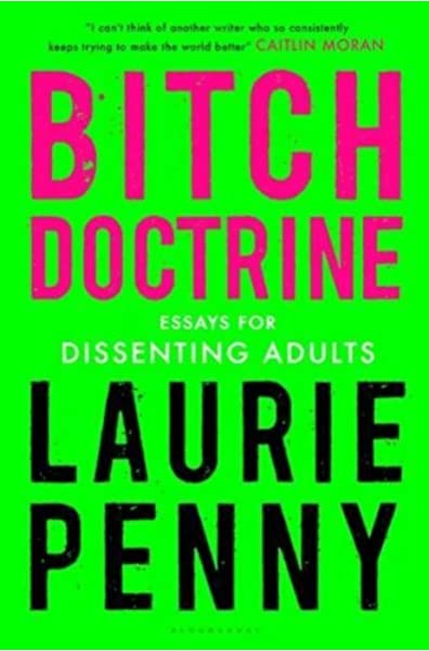 Bitch Doctrine Essays For Dissenting Adults Penny Laurie 9781632867537 Amazon Com Books