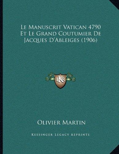 Download Le Manuscrit Vatican 4790 Et Le Grand Coutumier De Jacques D'Ableiges (1906) (French Edition) ebook