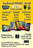 Android XBMC Kodi  5 In 1 User Guide (Updated November 2016): Android Tablet, Phone & Google TV User Guide, XBMC Kodi & TV Streaming User Guide