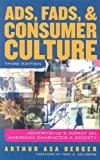Ads, Fads, and Consumer Culture, Arthur Asa Berger, 0742554430