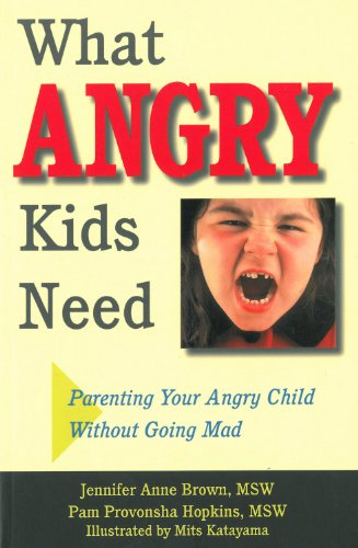 What Angry Kids Need: Parenting Your Angry Child Without Going Mad by Brand: Parenting Press