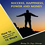 Success, Happiness, Power and Money: How to Make Your Life Awesome in 15 Ways | Stirling De Cruz-Coleridge