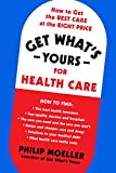 Get What's Yours for Health Care: How to Get the