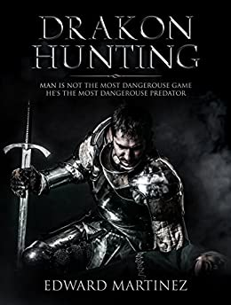 Drakon Hunting : An Epic Slayer Fantasy Adventure by [Martinez, Edward]