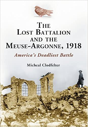 The The Lost Battalion and the Meuse-Argonne, 1918: America's Deadliest Battle