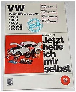 Jetzt Helfe Ich Mir Selbst Bd 26 Vw Käfer 1200 1300 1500 Ab August 1969 1302s 1303 S Bücher