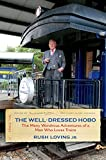 img - for The Well-Dressed Hobo: The Many Wondrous Adventures of a Man Who Loves Trains (Railroads Past and Present) book / textbook / text book