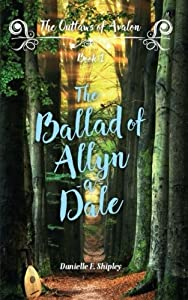 The Ballad of Allyn-a-Dale: Outlaws of Avalon, Book One (The Outlaws of Avalon) (Volume 1)