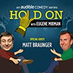 Ep. 14: Matt Braunger Moves Back Home (Hold On with Eugene Mirman) | Eugene Mirman,Matt Braunger