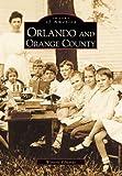Orlando and Orange County (Images of America)
