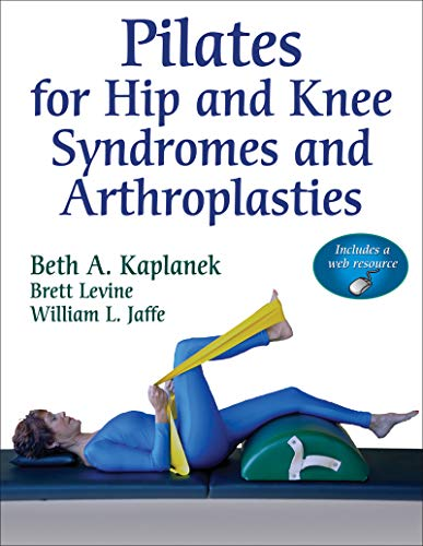 Pilates for Hip and Knee Syndromes and Arthroplasties: With Web Resource