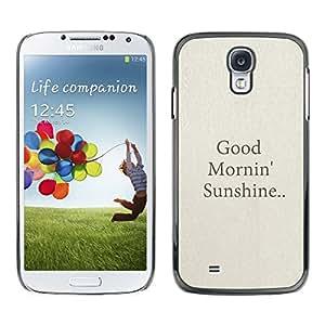 [Neutron-Star] Snap-on Series Teléfono Carcasa Funda Case Caso para Samsung Galaxy S4 [Buenos días Sol Citar Texto Beige]