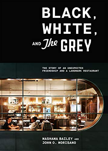 Book Cover: Black, White, and The Grey: The Story of an Unexpected Friendship and a Beloved Restaurant