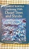 Gardening with Dwarf Trees and Shrubs, Andreas Bärtels and John Philip Baumgardt, 0917304934