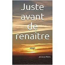 Juste avant de renaître: (essai) (French Edition)