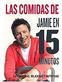 Las comidas de Jamie Oliver en 15 minutos (Spanish Edition)