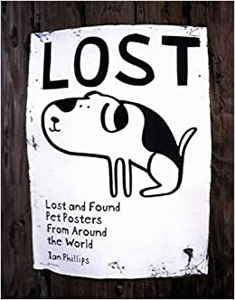 lost lost and found pet posters from around the world ian phillips