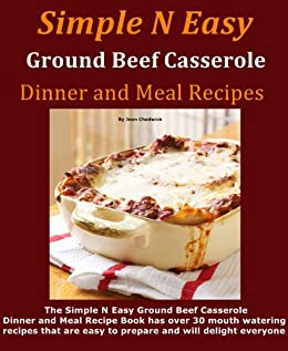 Simple N Easy Ground Beef Casserole Dinner and Meal Recipes by [Chadwick, Joan]
