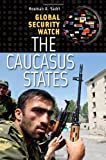 img - for Global Security Watch - The Caucasus States (Praeger Security International) by Houman A. Sadri (2010-04-15) book / textbook / text book