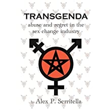 Transgenda - Abuse and Regret in the Sex-Change Industry (Transgender - Non-Fiction)