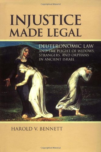 Download Injustice Made Legal: Deuteronomic Law and the Plight of Widows, Strangers, and Orphans in Ancient Israel (Bible in Its World) ebook