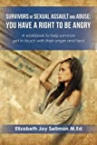 Survivors of Sexual Assault and Abuse: You Have a Right to be Angry: A workbook to help survivors get in touch with their anger and heal