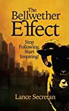 img - for The Bellwether Effect: Stop Following. Start Inspiring! book / textbook / text book