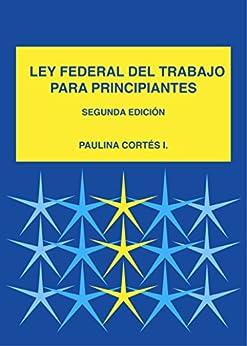 Ley Federal Mexicana del Trabajo para Principiantes (Spanish Edition