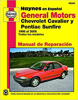 General Motors Chevrolet Cavalier y Pontiac Sunfire 1995 al 2005: Todos los modelos (Manual de Reparacion) (Spanish Edition): Editors of Haynes Manuals: ...
