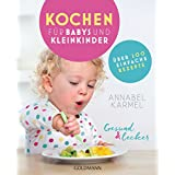 Gesund und lecker: Kochen für Babys und Kleinkinder: Über 200 einfache Rezepte (German Edition)