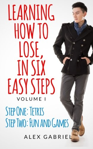 Learning How to Lose, in Six Easy Steps: Step One: Tetris / Step Two: Fun and Games (Volume 1) pdf epub