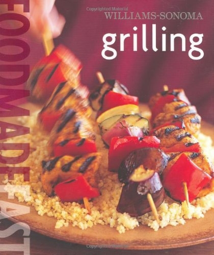 Williams-Sonoma: Grilling: Food Made Fast (Williams Sonoma Grilling)
