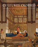 Cultures Crossed : John Frederick Lewis and the Art of Orientalism, Weeks, Emily M., 0300208162