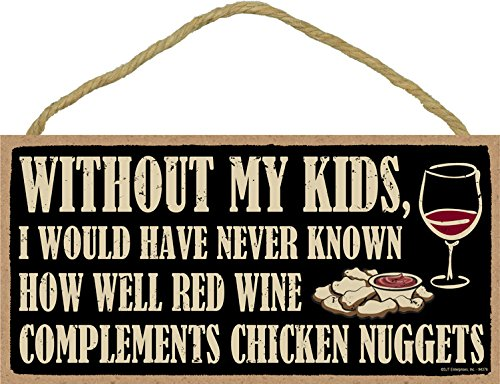 (SJT94376) Without my kids, I would have never known how well red wine complements chicken nuggets 5