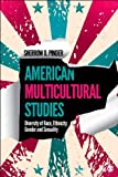 American Multicultural Studies : Diversity of Race, Ethnicity, Gender and Sexuality, , 1412998026