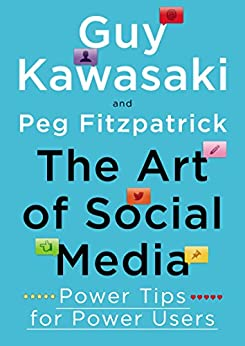 The Art of Social Media: Power Tips for Power Users by [Kawasaki, Guy, Fitzpatrick, Peg]