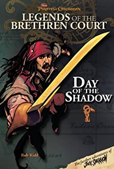 Pirates of the Caribbean: Legends of the Brethren Court: Day of the Shadow by [Kidd, Rob]