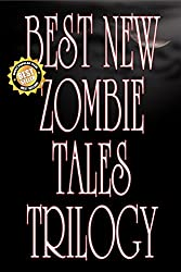 Best New Zombie Tales Trilogy (Volume 1, 2 & 3)