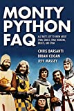 Monty Python FAQ: Everything You Ever May Certainly Did Not Perhaps Wanted to Know About the Genius of the Pythons (FAQ Series)