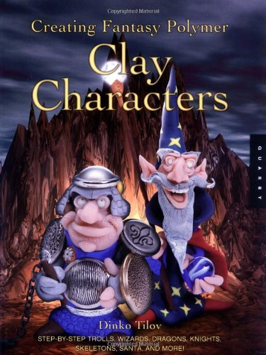 Creating Fantasy Polymer Clay Characters: Step-by-Step Trolls, Wizards, Dragons, Knights, Skeletons, Santa, and More! -