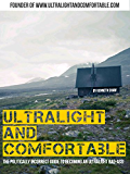 Ultralight and Comfortable: The politically incorrect guide to becoming an ultralight bad-ass!