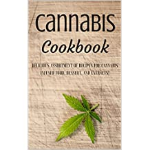 Cannabis Cookbook: Delicious Assortment (40+) of Recipes for Cannabis Infused Food, Dessert, and Extracts!
