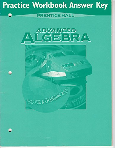 Prentice Hall Advanced Algebra, Tools for a Changing World, Practice Workbook Answer Key