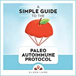 A Simple Guide to the Paleo Autoimmune Protocol | Eileen Laird